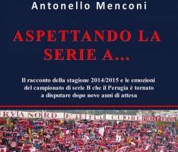 """""""Aspettando la serie A..."""", ecco il Perugia che guarda avanti nel nuovo libro del giornalista Antonello Menconi"""