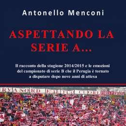 """""""Aspettando la serie A…"""", ecco il Perugia che guarda avanti nel nuovo libro del giornalista Antonello Menconi"""