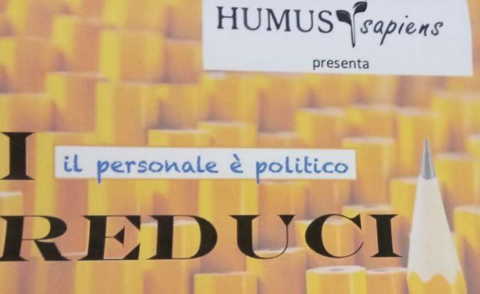 """La crisi della politica può dare spettacolo: venerdì sera """"I Reduci"""" organizzato da Humus Sapiens"""